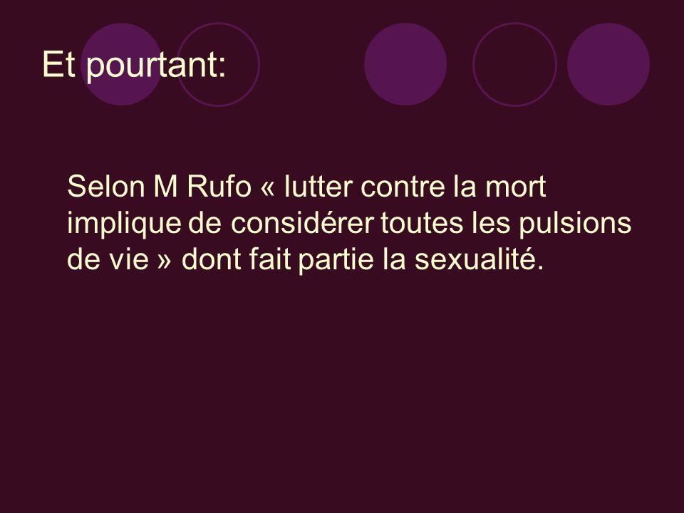 Et pourtant:Selon M Rufo « lutter contre la mort implique de considérer toutes les pulsions de vie » dont fait partie la sexualité.