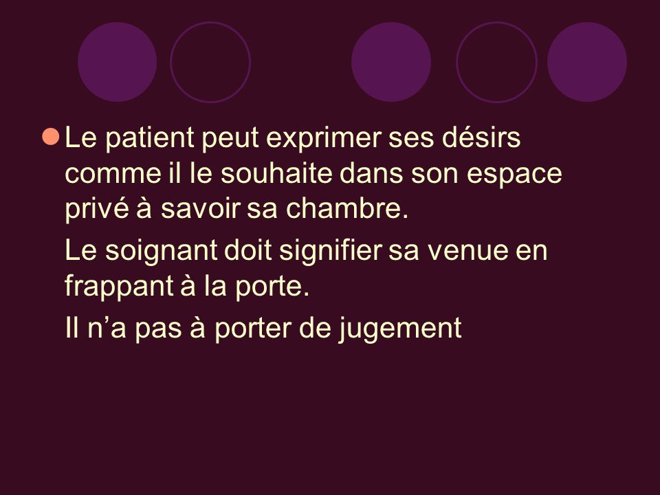 Le patient peut exprimer ses désirs comme il le souhaite dans son espace privé à savoir sa chambre.