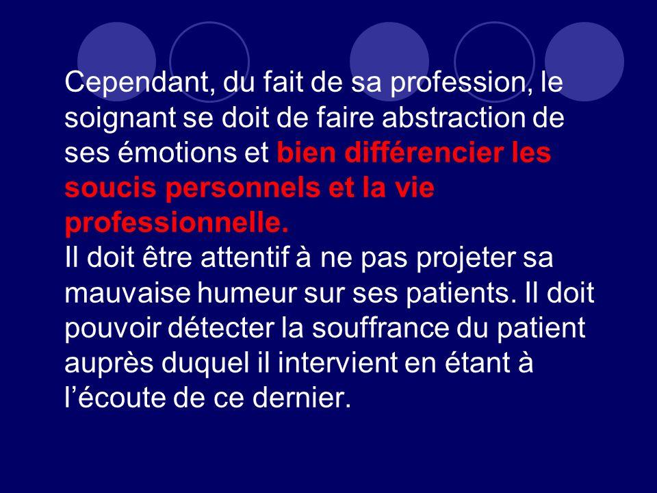 Cependant, du fait de sa profession, le soignant se doit de faire abstraction de ses émotions et bien différencier les soucis personnels et la vie professionnelle.