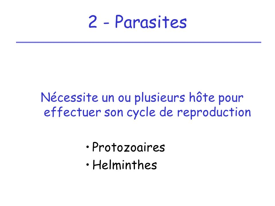 2 - Parasites Nécessite un ou plusieurs hôte pour effectuer son cycle de reproduction. Protozoaires.