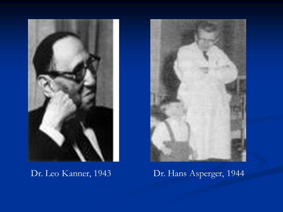 Dr. Leo Kanner, 1943 Dr. Hans Asperger, 1944