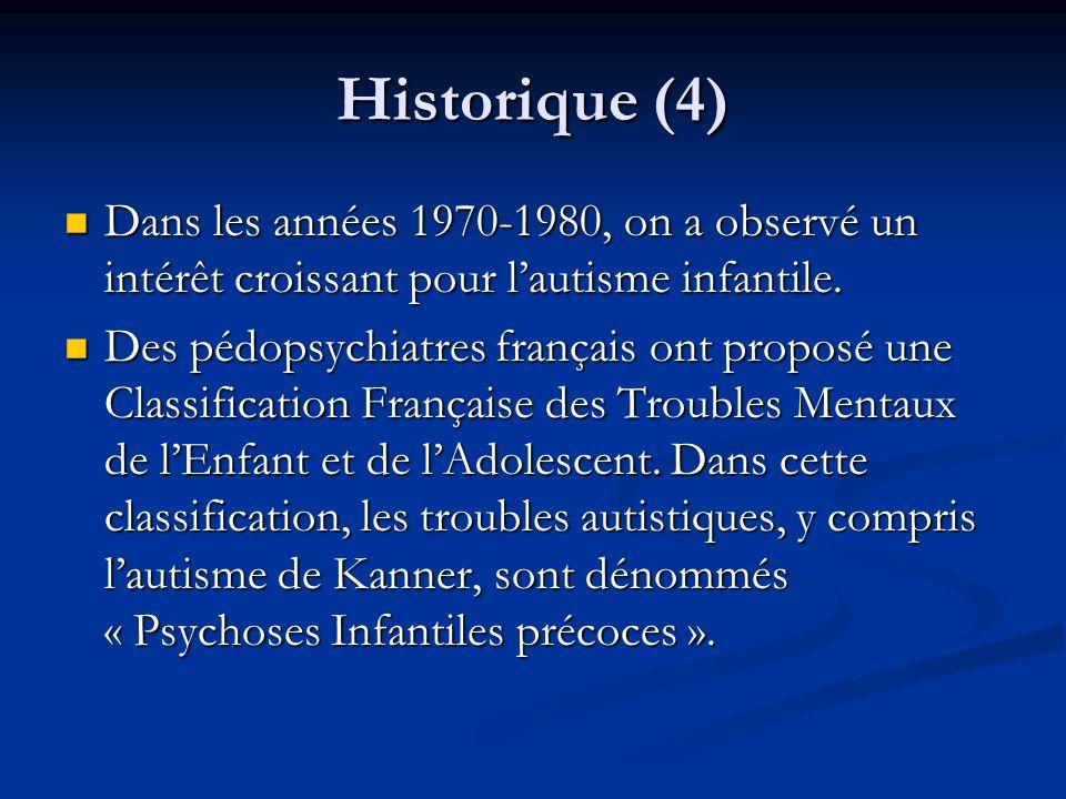 Historique (4) Dans les années 1970-1980, on a observé un intérêt croissant pour l'autisme infantile.