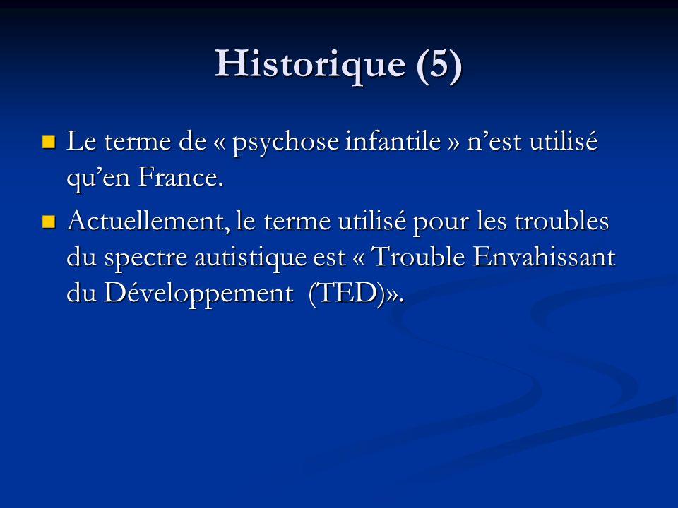 Historique (5) Le terme de « psychose infantile » n'est utilisé qu'en France.