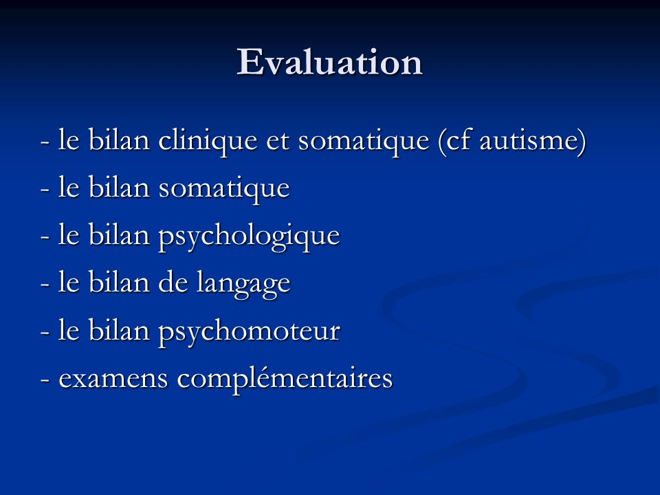 Evaluation - le bilan clinique et somatique (cf autisme)