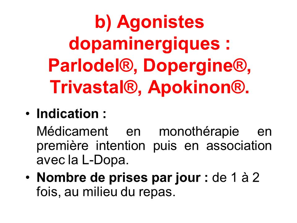 b) Agonistes dopaminergiques : Parlodel®, Dopergine®, Trivastal®, Apokinon®.