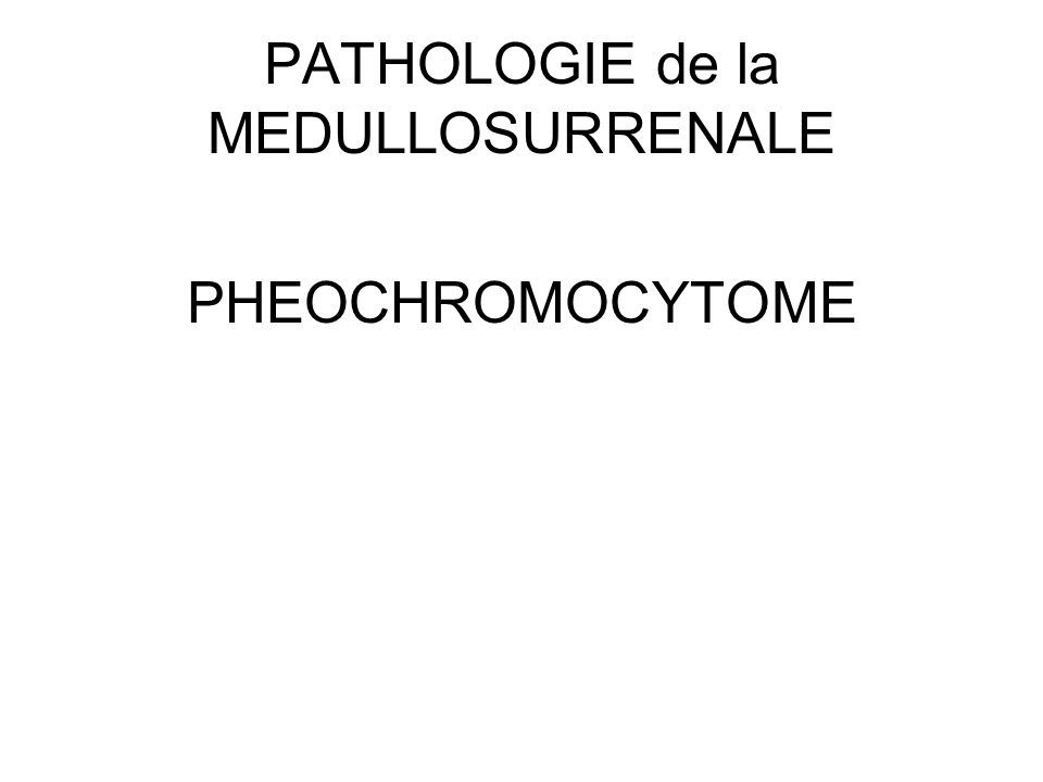 PATHOLOGIE de la MEDULLOSURRENALE