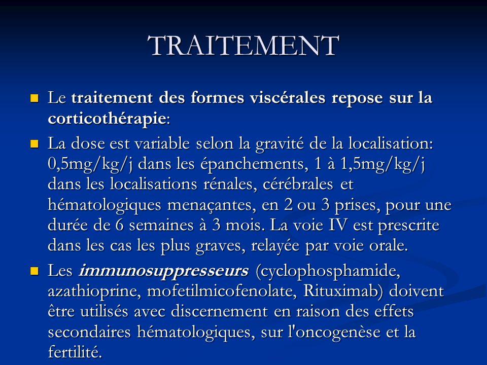 TRAITEMENT Le traitement des formes viscérales repose sur la corticothérapie: