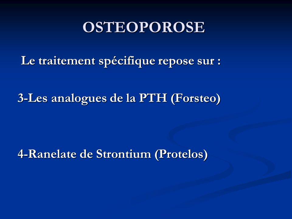 OSTEOPOROSE Le traitement spécifique repose sur :