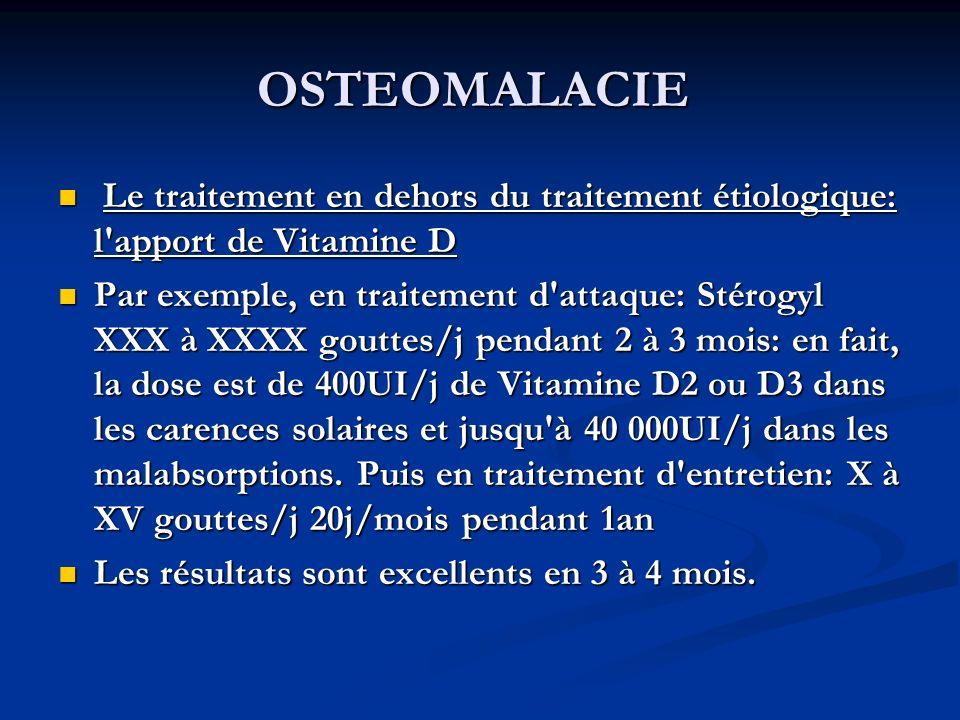 OSTEOMALACIE Le traitement en dehors du traitement étiologique: l apport de Vitamine D.