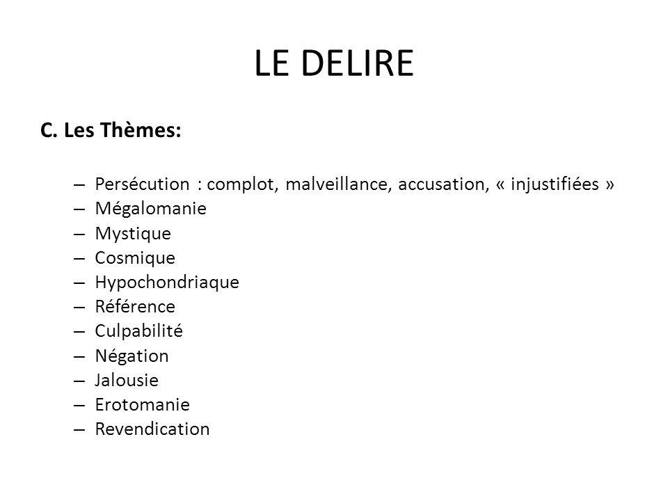 LE DELIRE C. Les Thèmes: Persécution : complot, malveillance, accusation, « injustifiées » Mégalomanie.