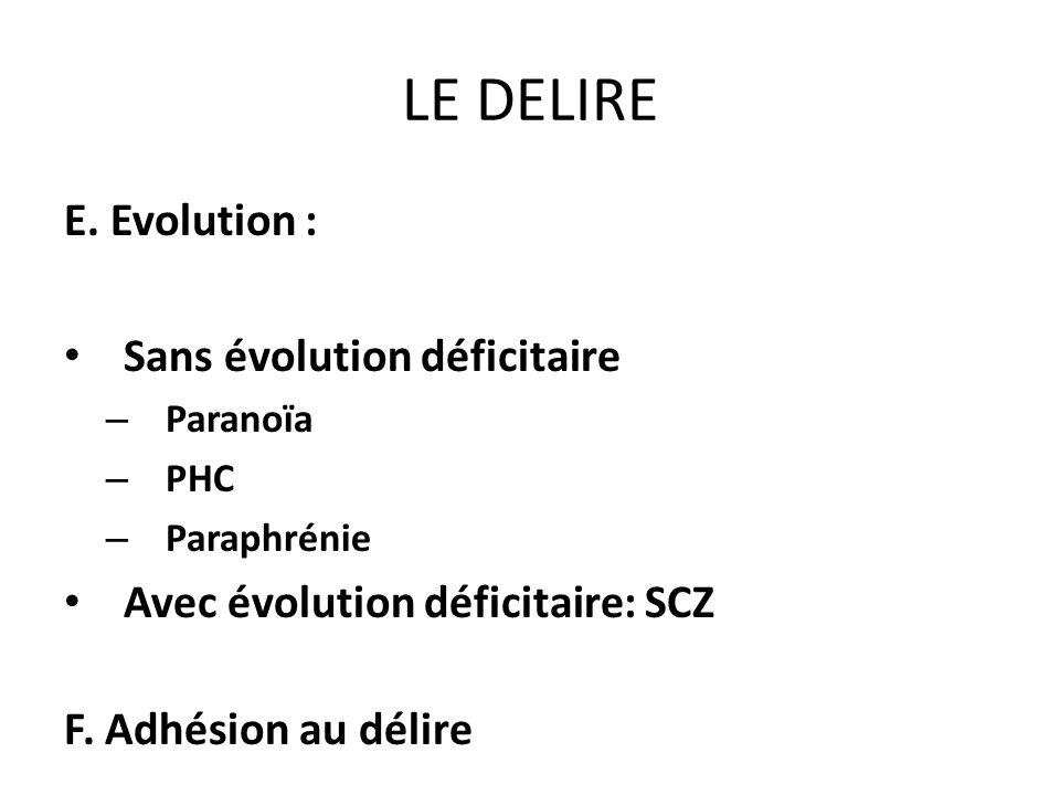 LE DELIRE E. Evolution : Sans évolution déficitaire