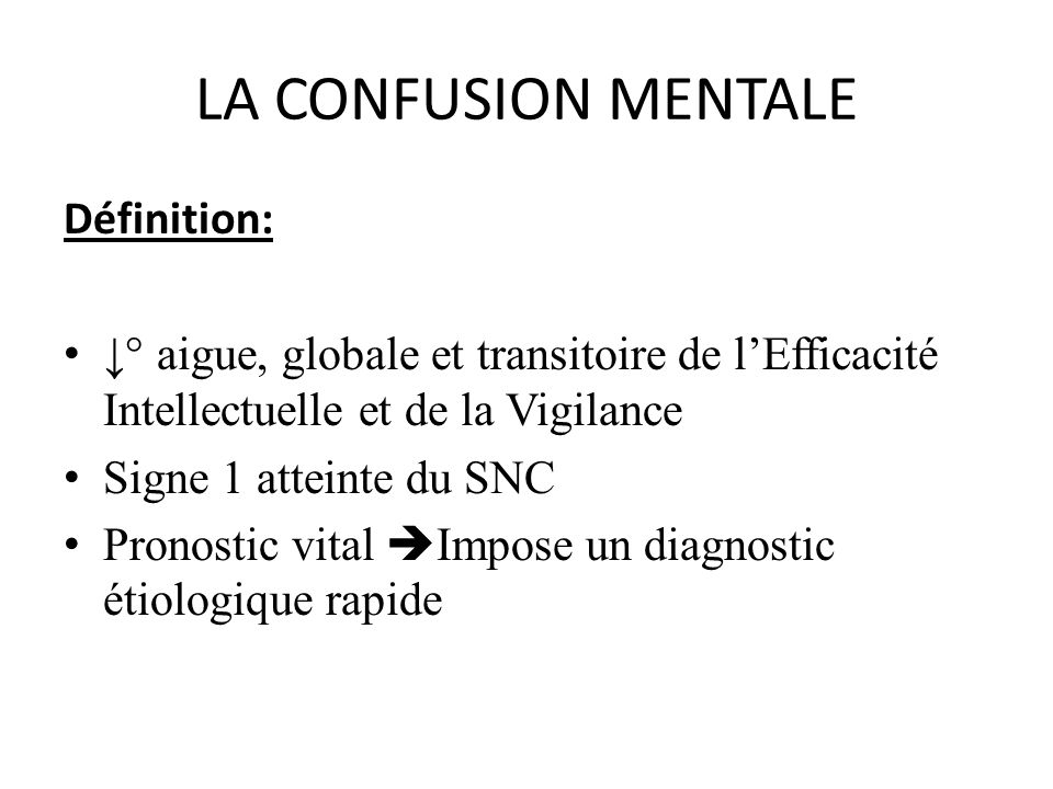 LA CONFUSION MENTALE Définition: