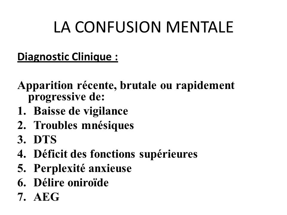 LA CONFUSION MENTALE Diagnostic Clinique :