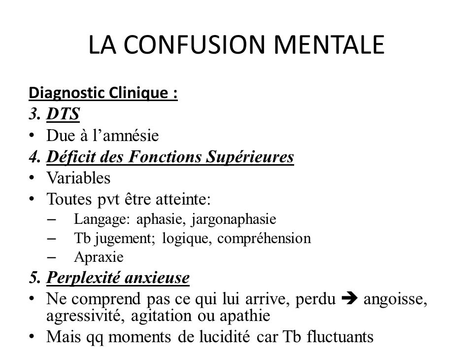 LA CONFUSION MENTALE Diagnostic Clinique : 3. DTS Due à l'amnésie