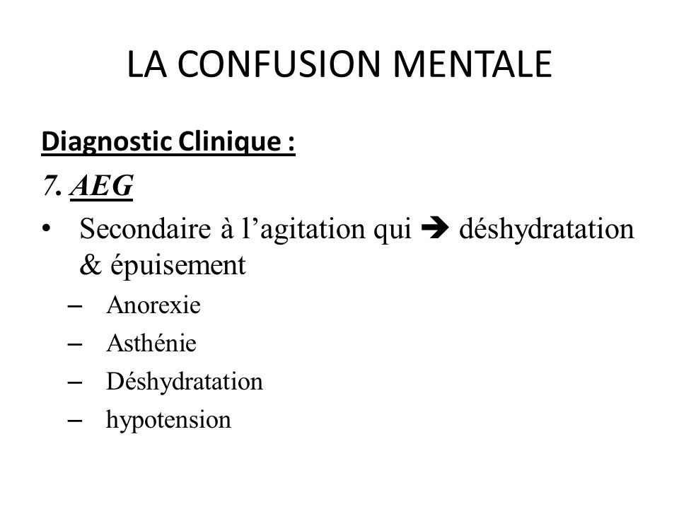 LA CONFUSION MENTALE Diagnostic Clinique : 7. AEG