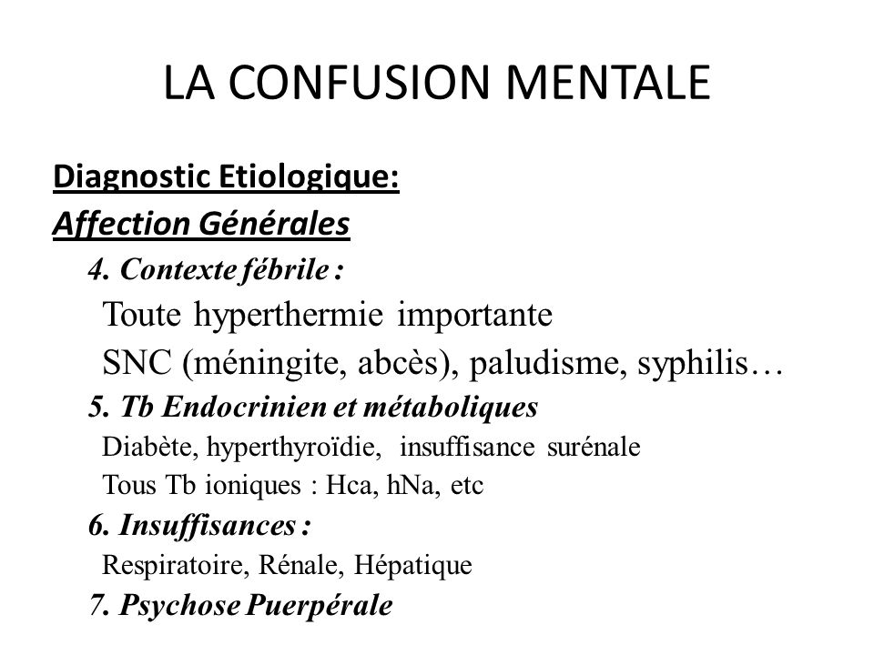 LA CONFUSION MENTALE Diagnostic Etiologique: Affection Générales