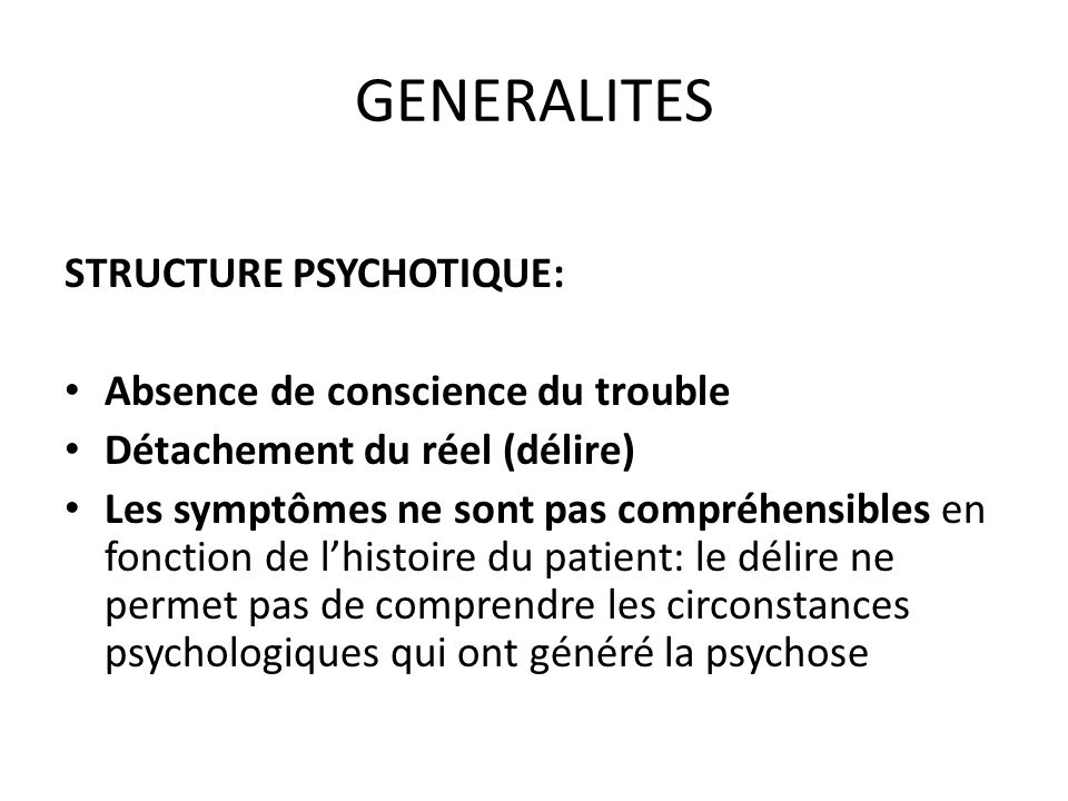 GENERALITES STRUCTURE PSYCHOTIQUE: Absence de conscience du trouble