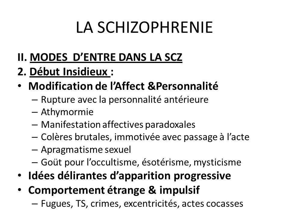 LA SCHIZOPHRENIE II. MODES D'ENTRE DANS LA SCZ 2. Début Insidieux :