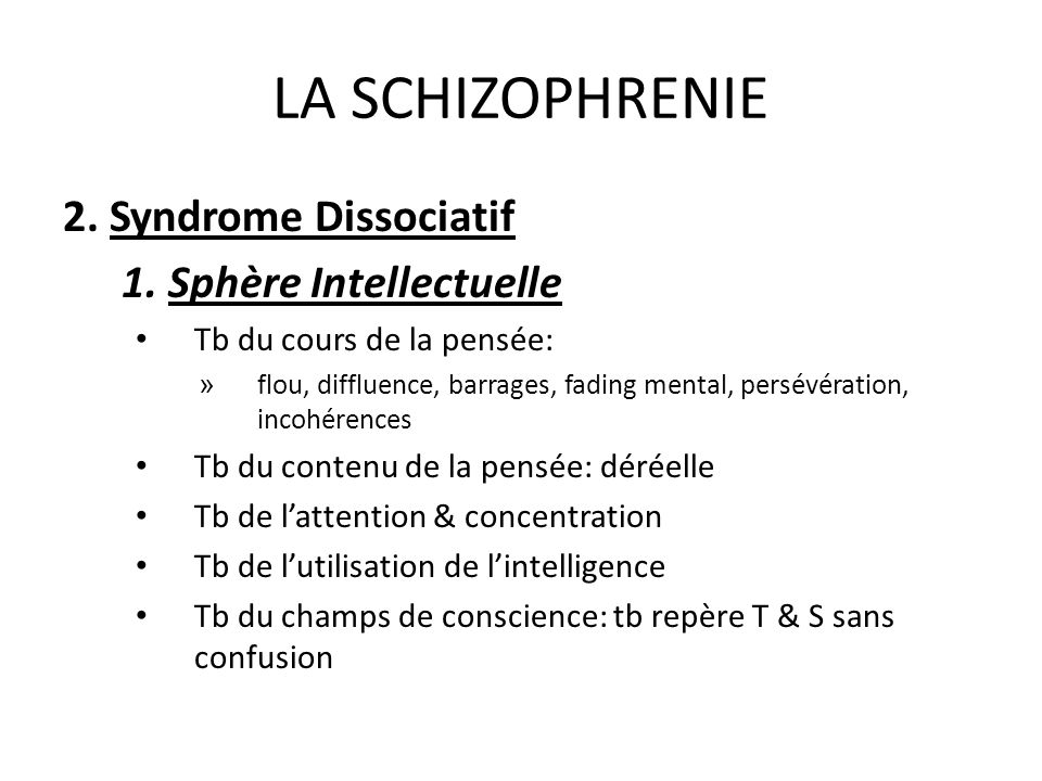 LA SCHIZOPHRENIE 2. Syndrome Dissociatif 1. Sphère Intellectuelle