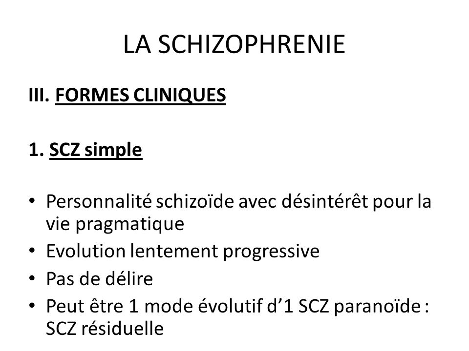 LA SCHIZOPHRENIE III. FORMES CLINIQUES 1. SCZ simple