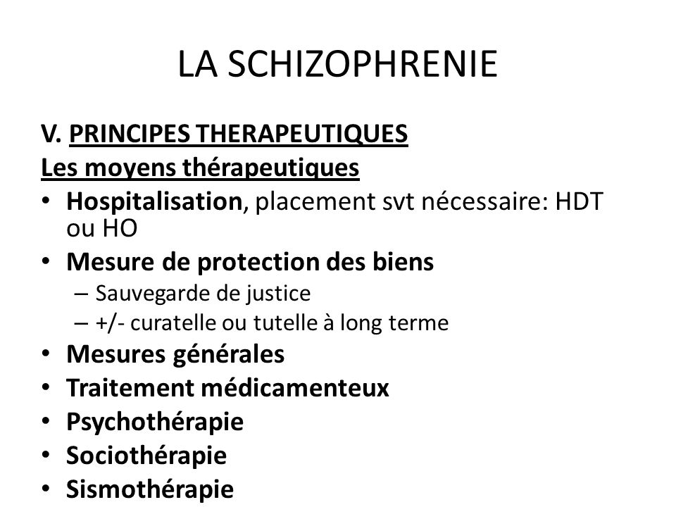 LA SCHIZOPHRENIE V. PRINCIPES THERAPEUTIQUES Les moyens thérapeutiques