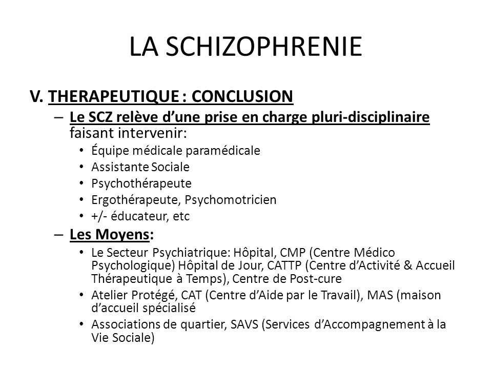 LA SCHIZOPHRENIE V. THERAPEUTIQUE : CONCLUSION