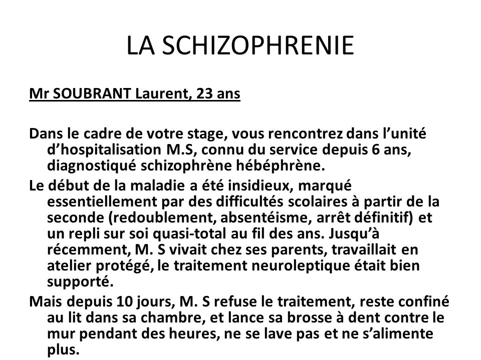LA SCHIZOPHRENIE Mr SOUBRANT Laurent, 23 ans