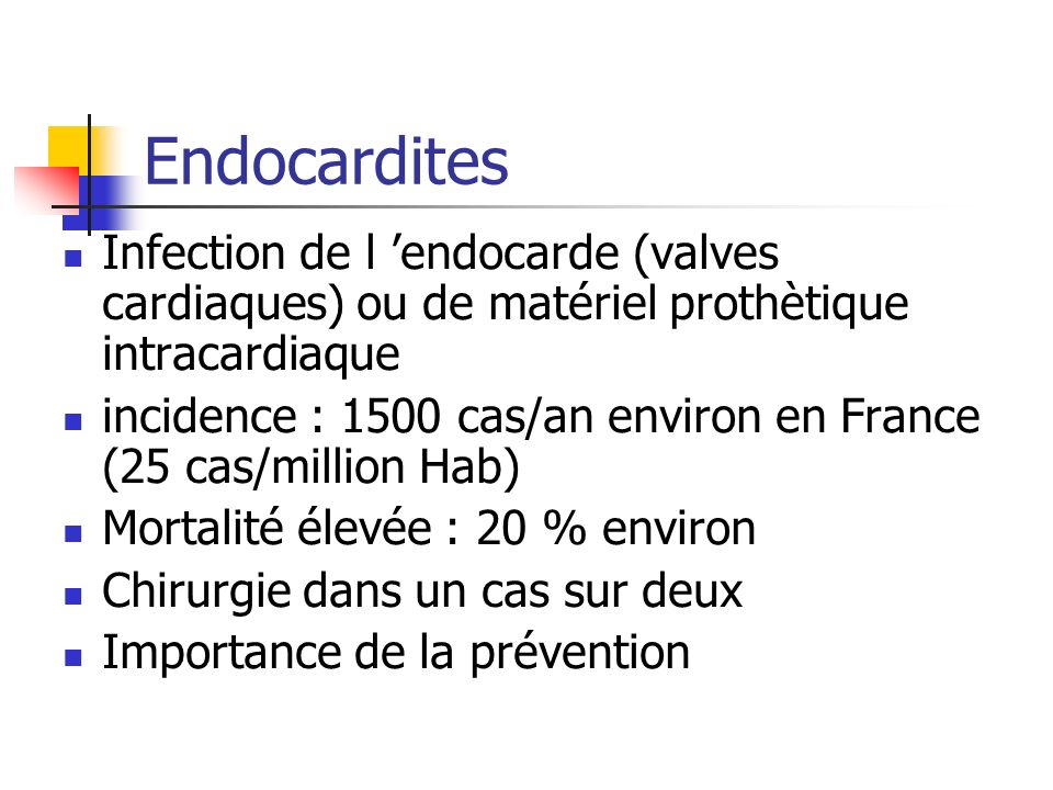 Endocardites Infection de l 'endocarde (valves cardiaques) ou de matériel prothètique intracardiaque.