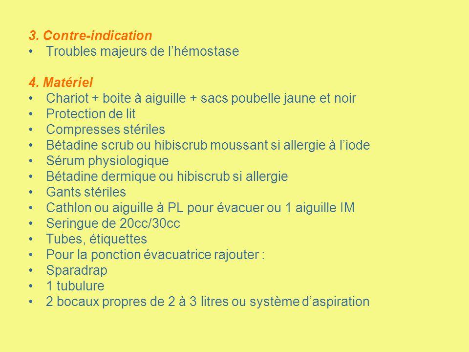 3. Contre-indication Troubles majeurs de l'hémostase. 4. Matériel Chariot + boite à aiguille + sacs poubelle jaune et noir.