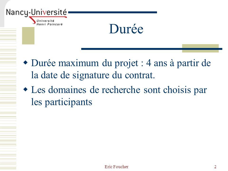 Durée Durée maximum du projet : 4 ans à partir de la date de signature du contrat. Les domaines de recherche sont choisis par les participants.