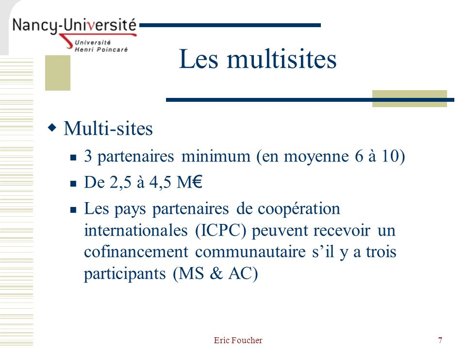 Les multisites Multi-sites 3 partenaires minimum (en moyenne 6 à 10)