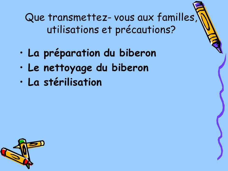 Que transmettez- vous aux familles, utilisations et précautions