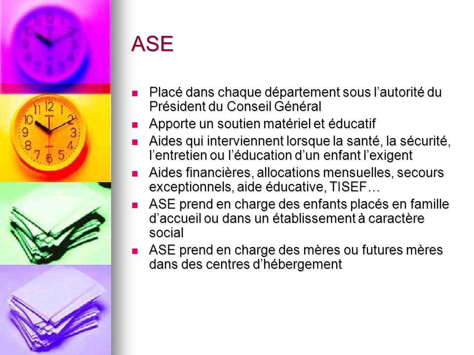 ASE Placé dans chaque département sous l'autorité du Président du Conseil Général. Apporte un soutien matériel et éducatif.
