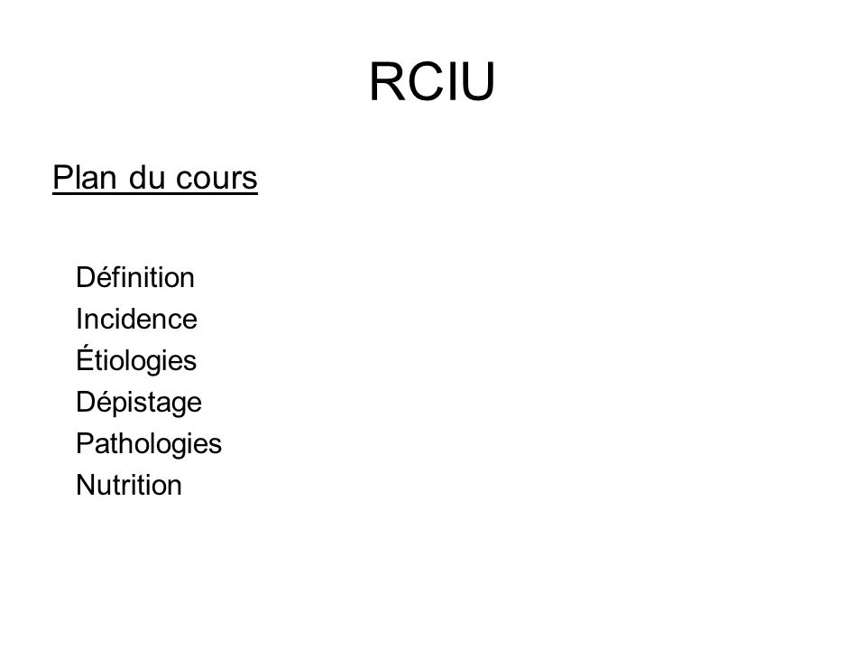 RCIU Plan du cours Définition Incidence Étiologies Dépistage