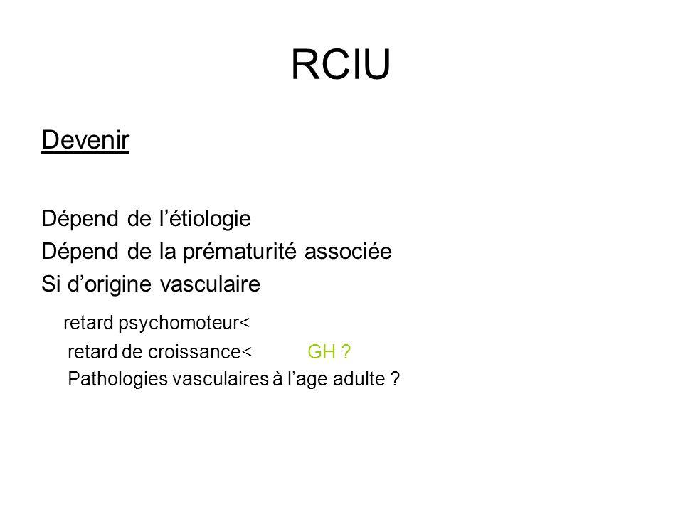 RCIU Devenir retard psychomoteur< Dépend de l'étiologie