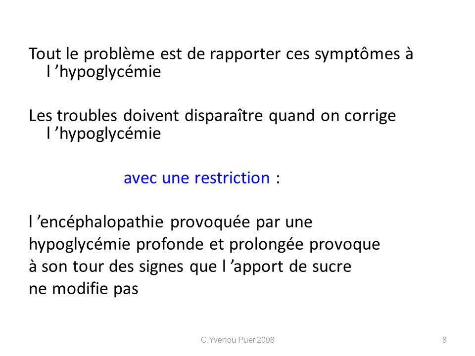 Tout le problème est de rapporter ces symptômes à l 'hypoglycémie