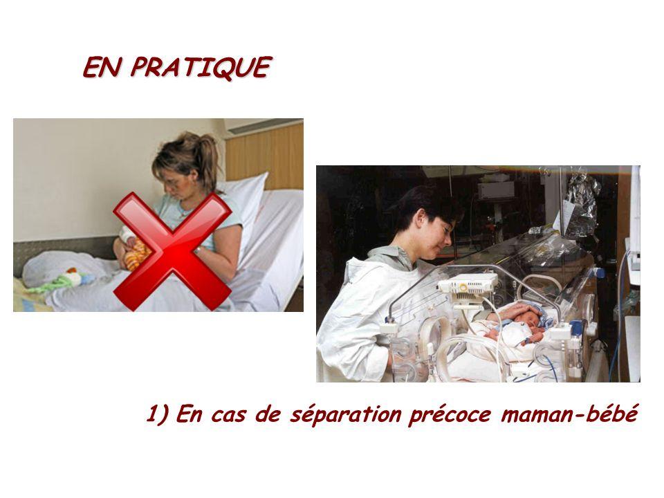 EN PRATIQUE 1) En cas de séparation précoce maman-bébé