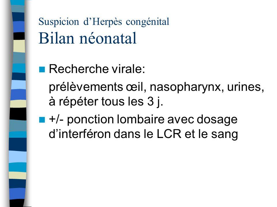 Suspicion d'Herpès congénital Bilan néonatal