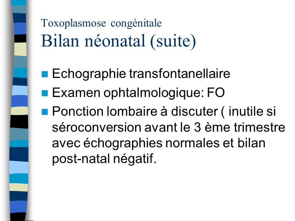 Toxoplasmose congénitale Bilan néonatal (suite)