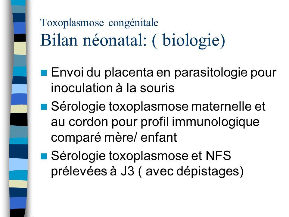 Toxoplasmose congénitale Bilan néonatal: ( biologie)