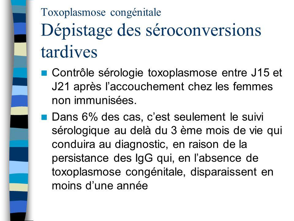 Toxoplasmose congénitale Dépistage des séroconversions tardives