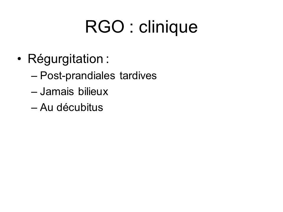 RGO : clinique Régurgitation : Post-prandiales tardives Jamais bilieux