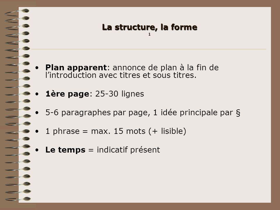 La structure, la forme 1 Plan apparent: annonce de plan à la fin de l'introduction avec titres et sous titres.