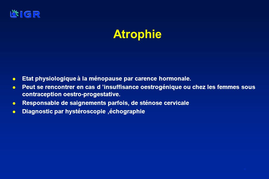 Atrophie Etat physiologique à la ménopause par carence hormonale.