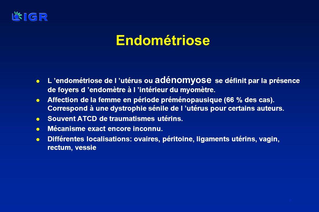 Endométriose L 'endométriose de l 'utérus ou adénomyose se définit par la présence de foyers d 'endomètre à l 'intérieur du myomètre.