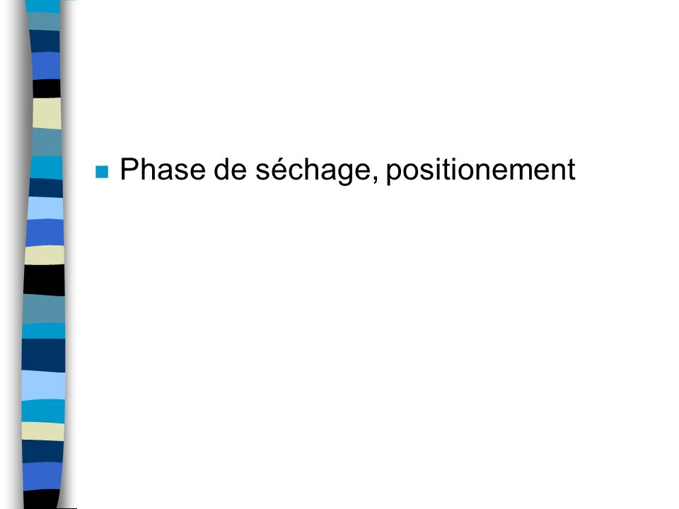 Phase de séchage, positionement
