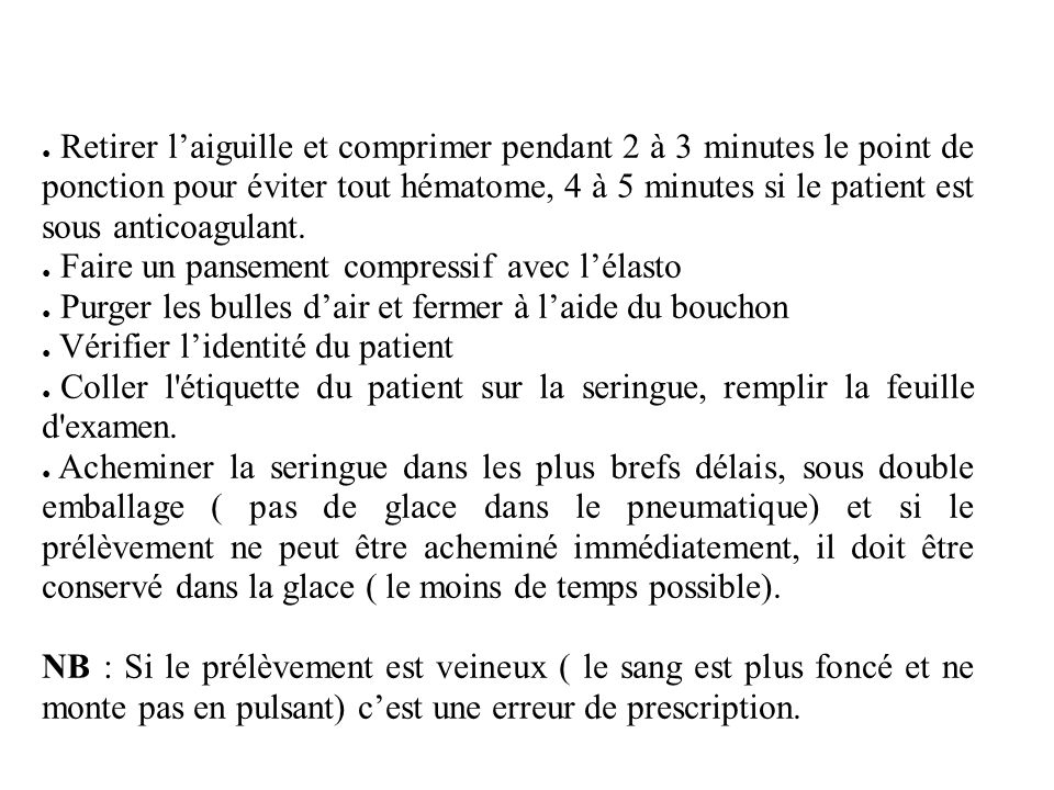 Retirer l'aiguille et comprimer pendant 2 à 3 minutes le point de ponction pour éviter tout hématome, 4 à 5 minutes si le patient est sous anticoagulant.