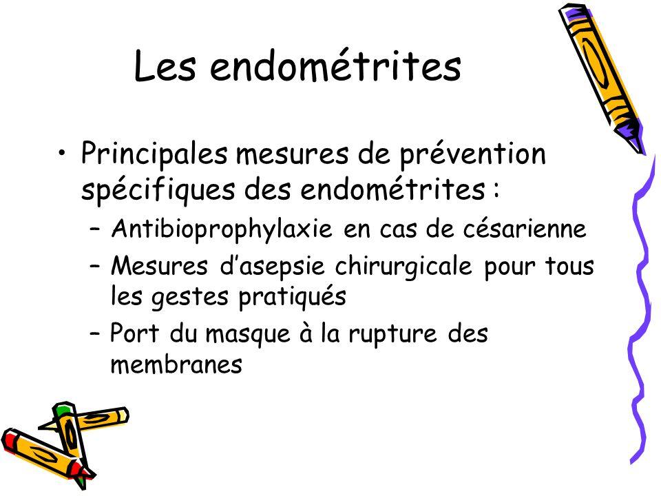 Les endométrites Principales mesures de prévention spécifiques des endométrites : Antibioprophylaxie en cas de césarienne.