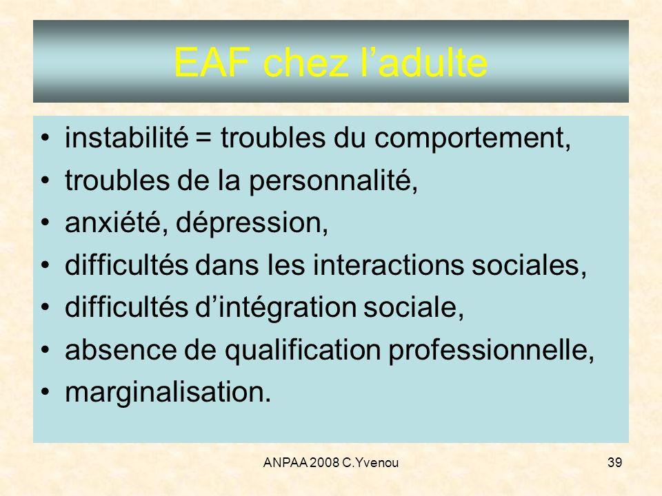 EAF chez l'adulte instabilité = troubles du comportement,