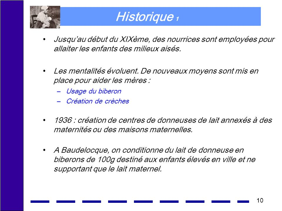 Historique 1 Jusqu'au début du XIXème, des nourrices sont employées pour allaiter les enfants des milieux aisés.